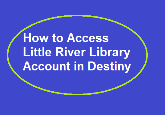 How to Access Little River Library Account in Destiny