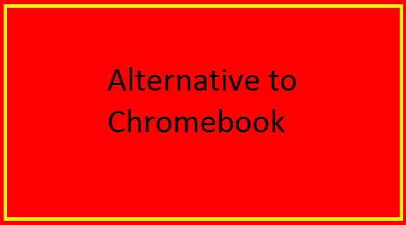 ALTERNATIVE TO CHROMEBOOK