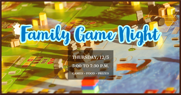 ATTEND FAMILY GAME NIGHT ON DECEMBER 5, 2019